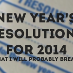 New Year's Resolutions for 2014 (That I Will Probably Break)